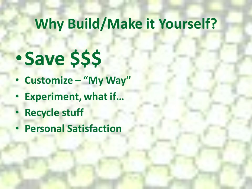Why Build/Make it Yourself