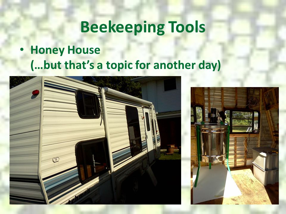 Beekeeping Tools Honey House (…but that's a topic for another day)