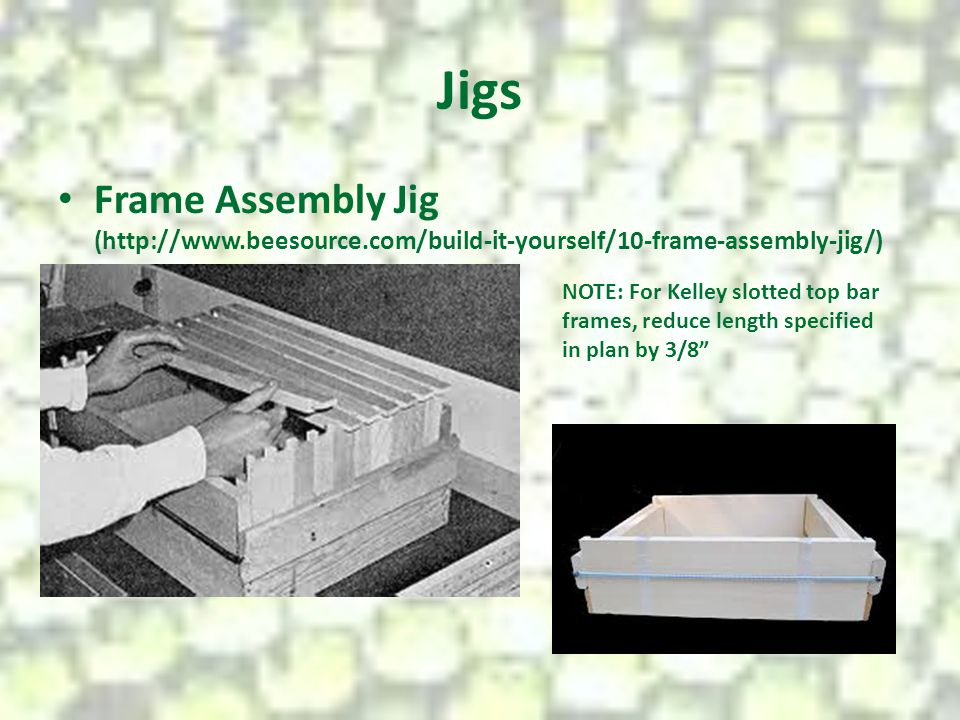 Jigs Frame Assembly Jig (http://www.beesource.com/build-it-yourself/10-frame-assembly-jig/)