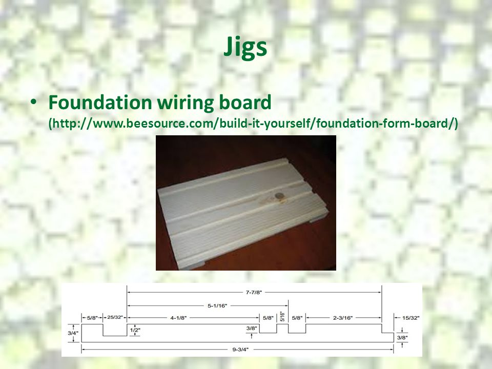 Jigs Foundation wiring board (http://www.beesource.com/build-it-yourself/foundation-form-board/)