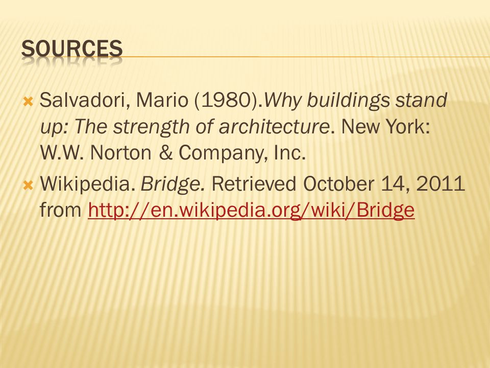sources Salvadori, Mario (1980).Why buildings stand up: The strength of architecture. New York: W.W. Norton & Company, Inc.