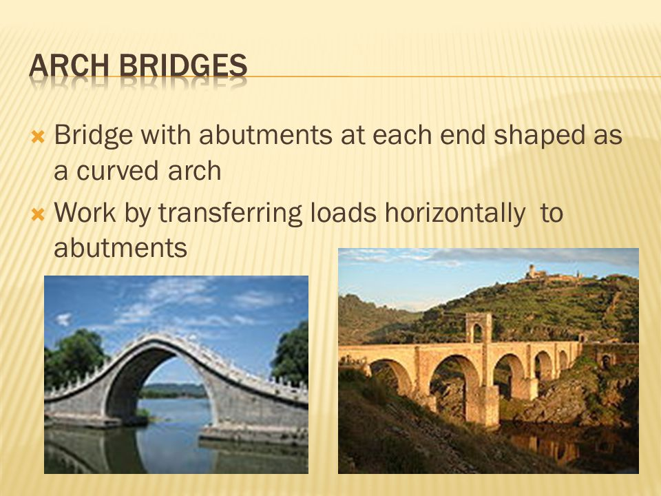 Arch bridges Bridge with abutments at each end shaped as a curved arch