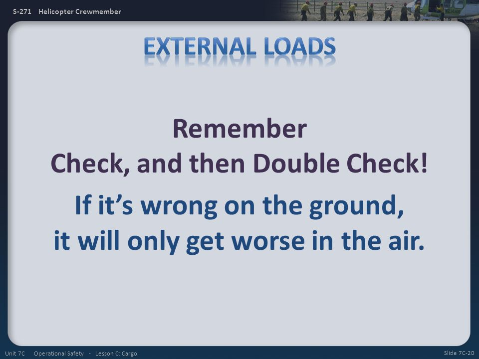 External Loads Remember Check, and then Double Check! If it's wrong on the ground, it will only get worse in the air.