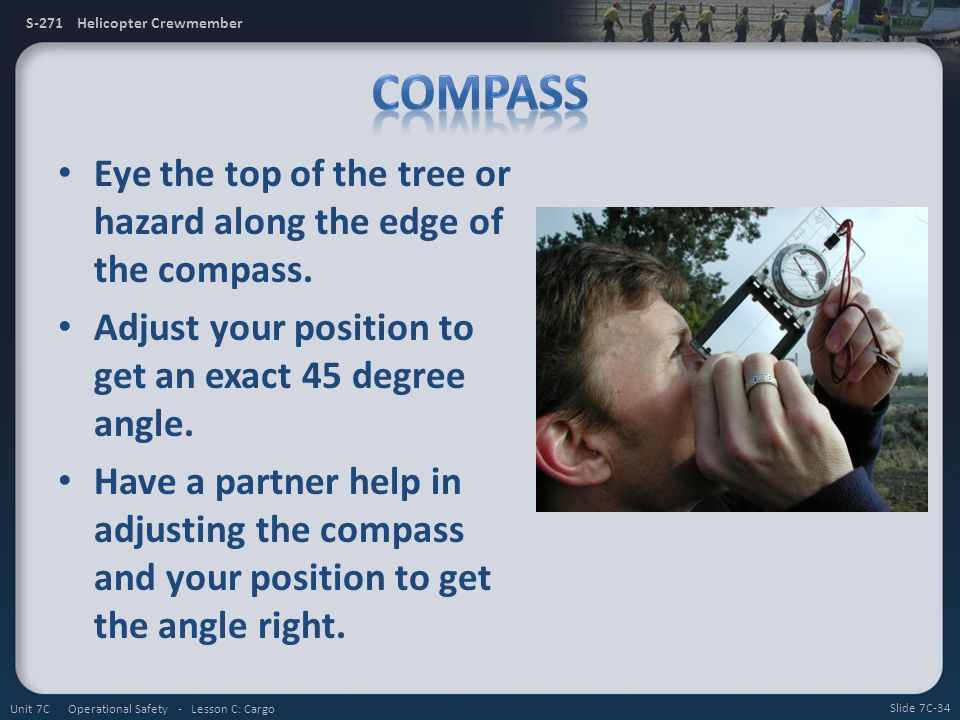 Compass Eye the top of the tree or hazard along the edge of the compass. Adjust your position to get an exact 45 degree angle.