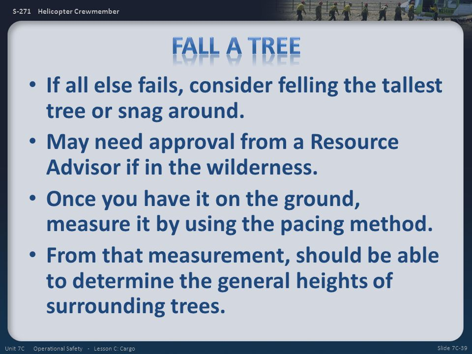Fall a Tree If all else fails, consider felling the tallest tree or snag around. May need approval from a Resource Advisor if in the wilderness.