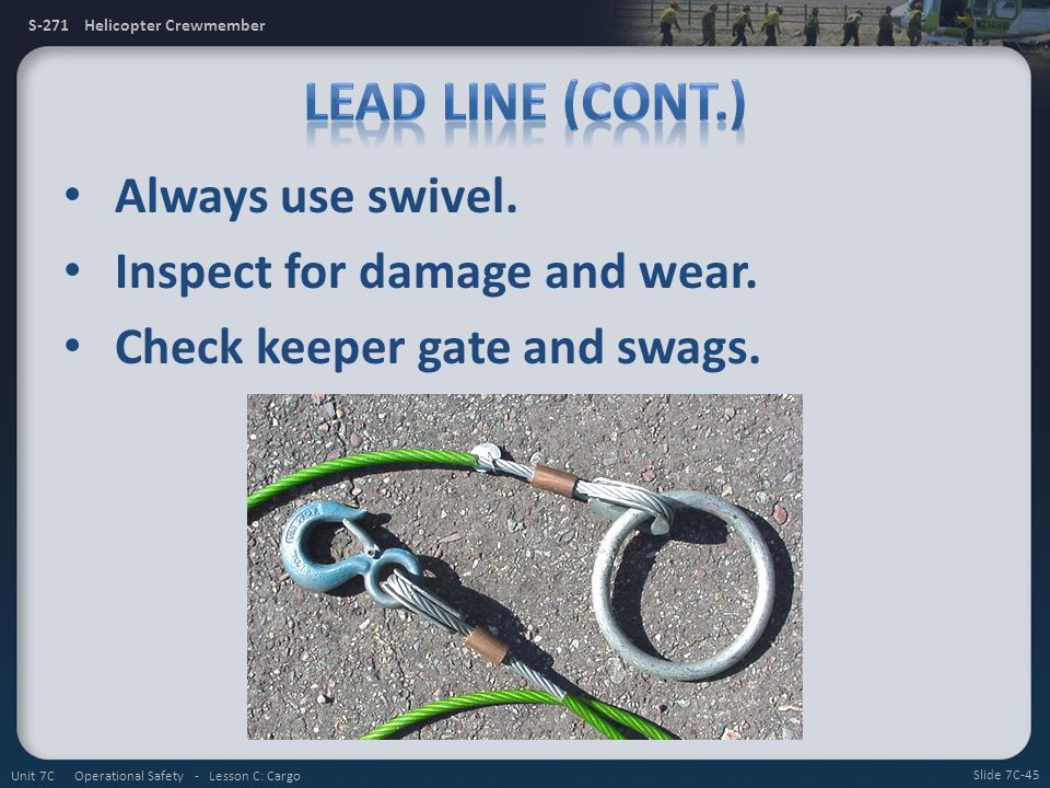 Lead Line (cont.) Always use swivel. Inspect for damage and wear.