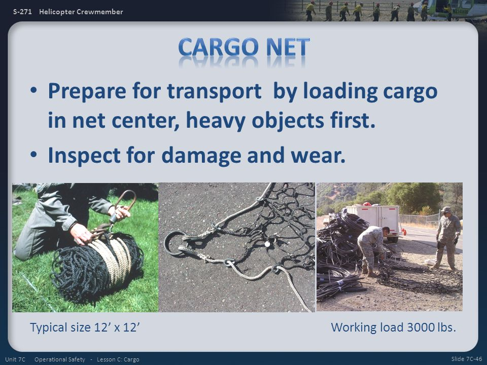 Cargo Net Prepare for transport by loading cargo in net center, heavy objects first. Inspect for damage and wear.