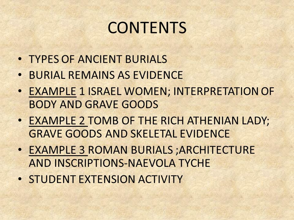 CONTENTS TYPES OF ANCIENT BURIALS BURIAL REMAINS AS EVIDENCE
