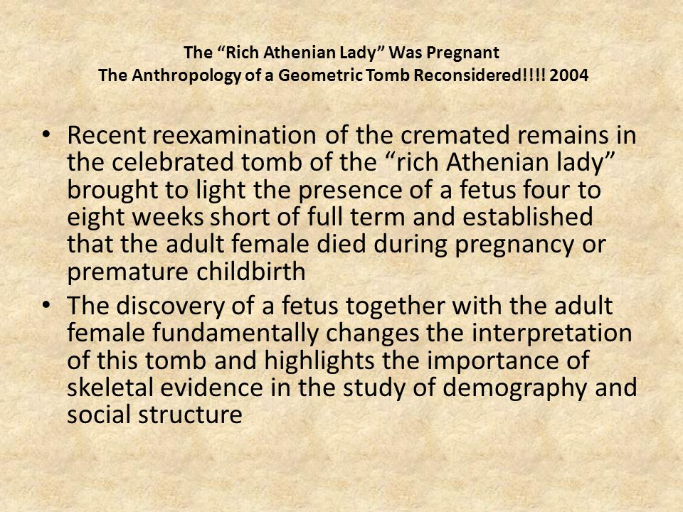 The Rich Athenian Lady Was Pregnant The Anthropology of a Geometric Tomb Reconsidered!!!! 2004