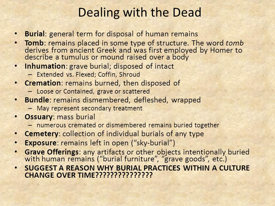 Dealing with the Dead Burial: general term for disposal of human remains.