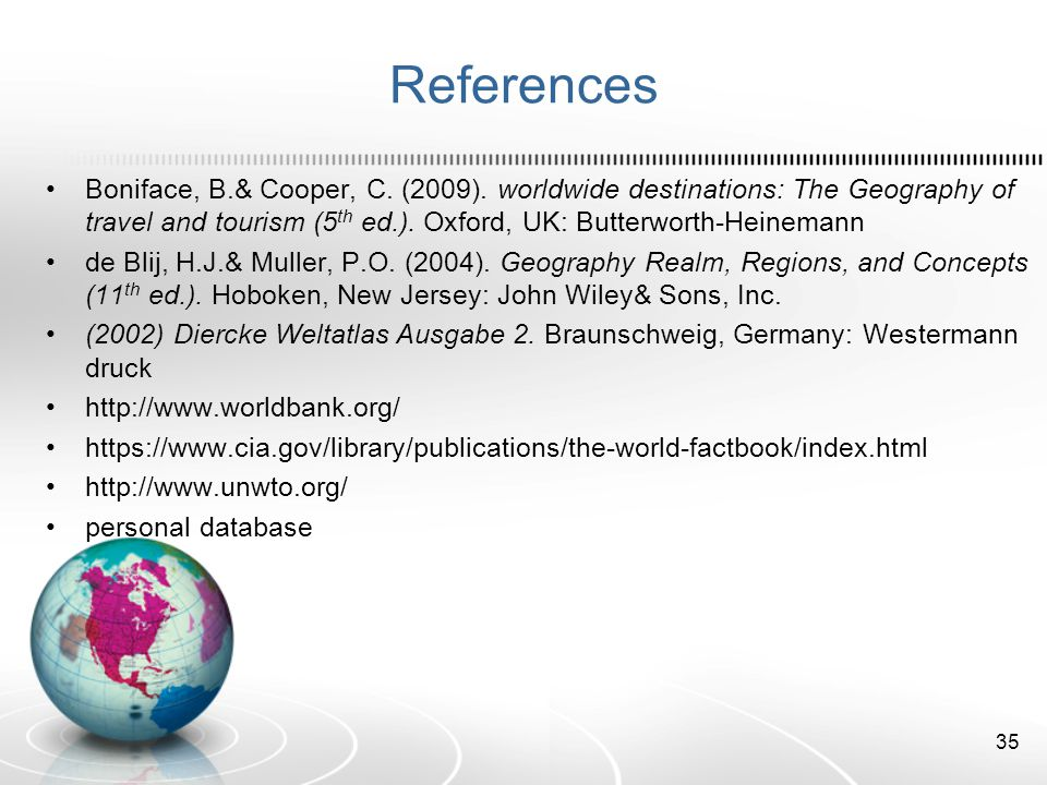 References Boniface, B.& Cooper, C. (2009). worldwide destinations: The Geography of travel and tourism (5th ed.). Oxford, UK: Butterworth-Heinemann.
