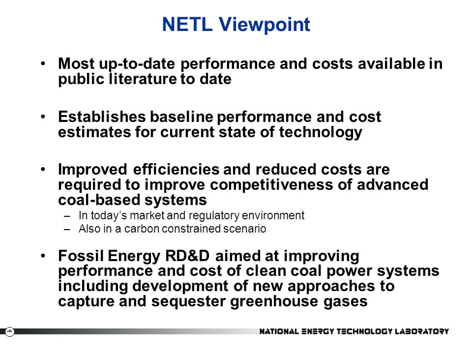 NETL Viewpoint Most up-to-date performance and costs available in public literature to date.