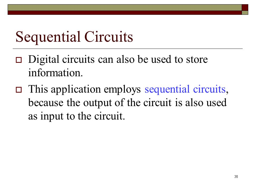 Sequential Circuits Digital circuits can also be used to store information.