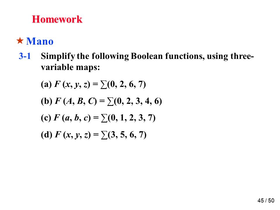 Homework 3-3. Simplify the following Boolean functions, using three-variable maps: (a) xy + x'y'z' + x'yz' (b) x'y' + xz + x'yz'
