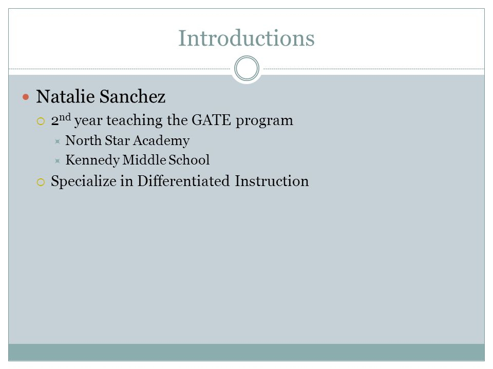 Introductions Natalie Sanchez 2nd year teaching the GATE program