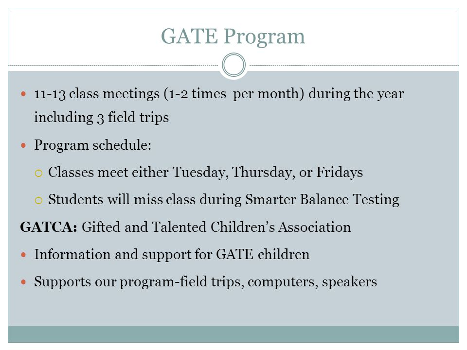 GATE Program 11-13 class meetings (1-2 times per month) during the year including 3 field trips. Program schedule: