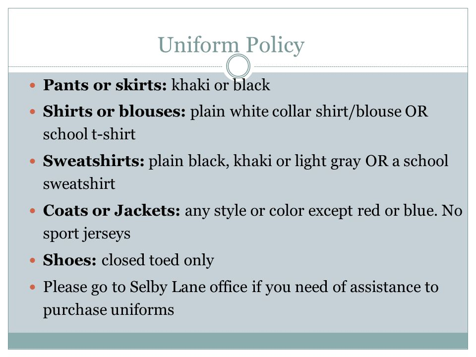 Uniform Policy Pants or skirts: khaki or black