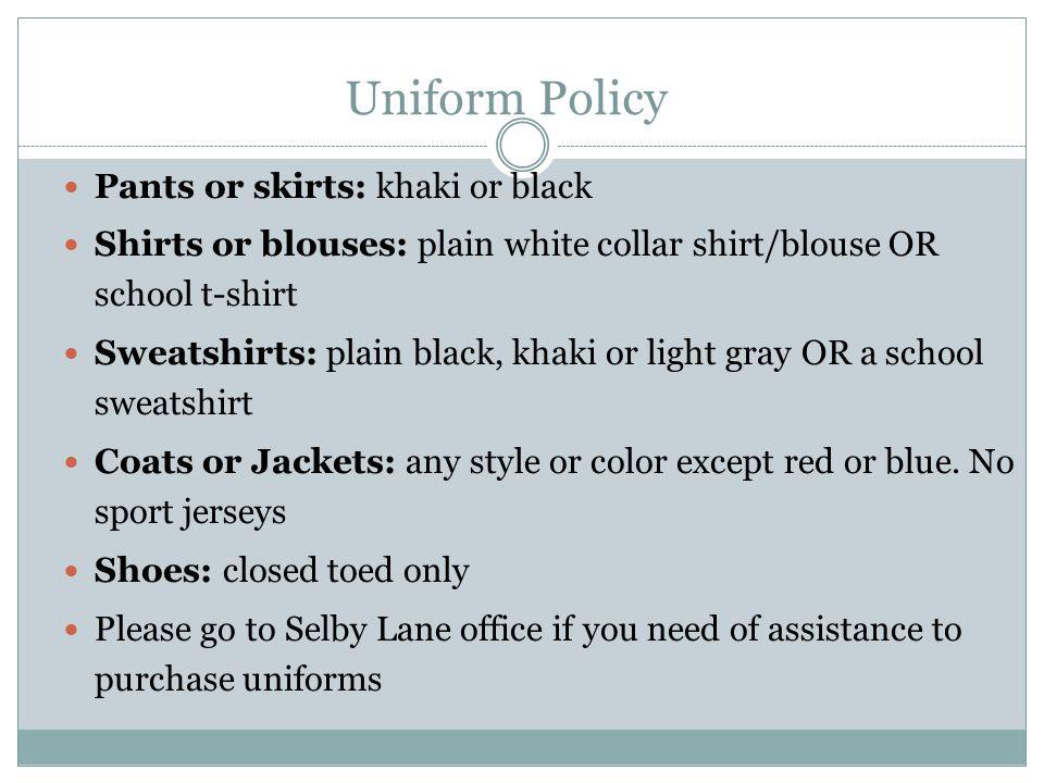 Uniform Policy Pants or skirts: khaki or black