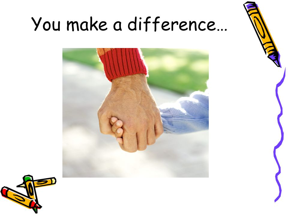 You make a difference…