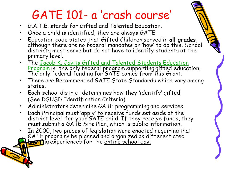GATE 101- a 'crash course' G.A.T.E. stands for Gifted and Talented Education. Once a child is identified, they are always GATE.
