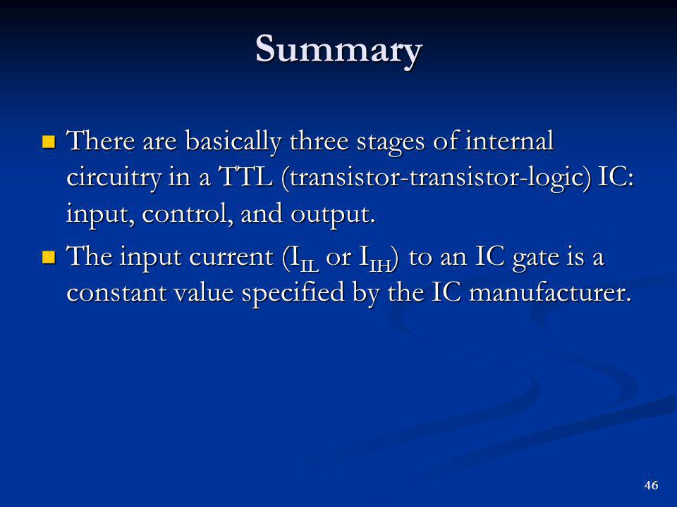 Summary There are basically three stages of internal circuitry in a TTL (transistor-transistor-logic) IC: input, control, and output.