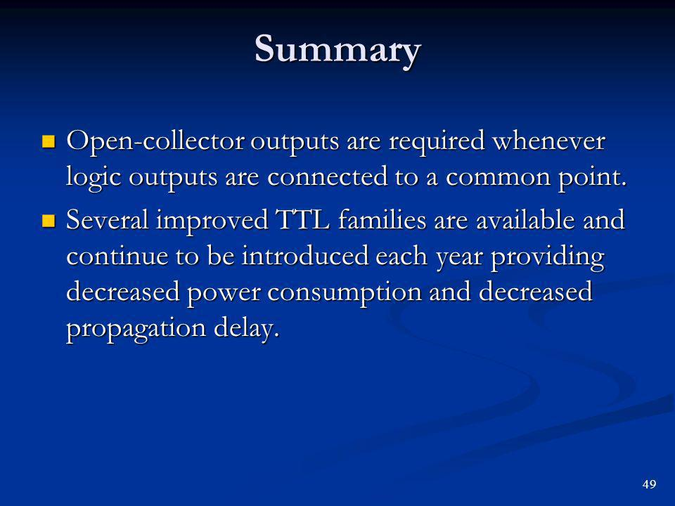Summary Open-collector outputs are required whenever logic outputs are connected to a common point.