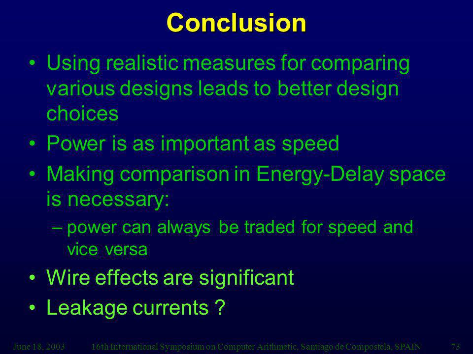 Conclusion Using realistic measures for comparing various designs leads to better design choices. Power is as important as speed.