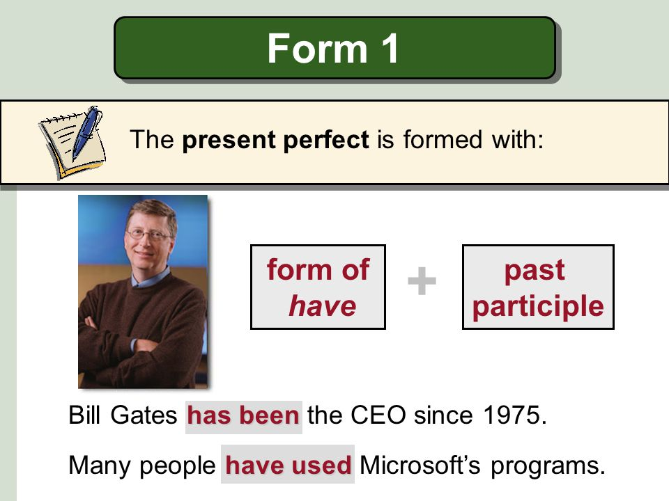 + Form 1 form of have past participle