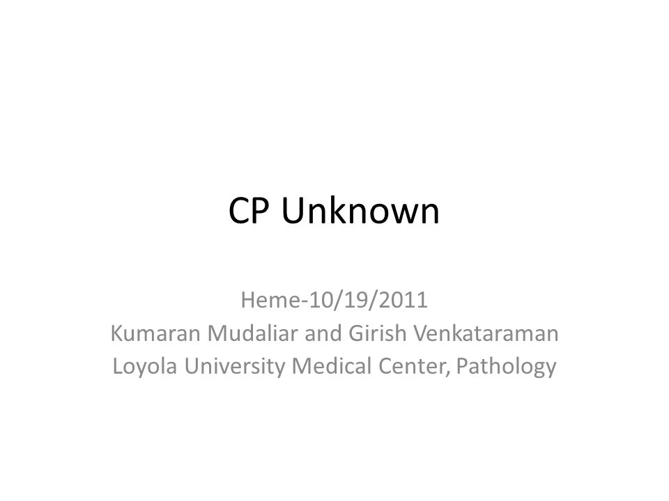 CP Unknown Heme-10/19/2011 Kumaran Mudaliar and Girish Venkataraman