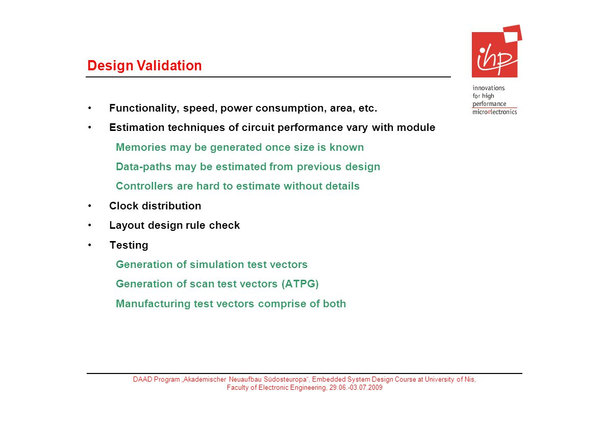 Design Validation Functionality, speed, power consumption, area, etc.