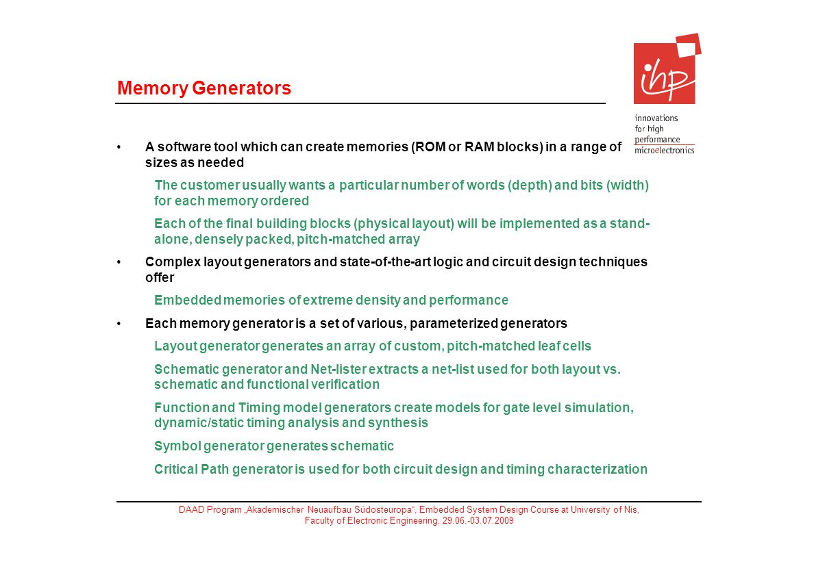 Memory Generators A software tool which can create memories (ROM or RAM blocks) in a range of sizes as needed.