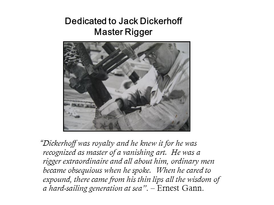 Dedicated to Jack Dickerhoff Master Rigger