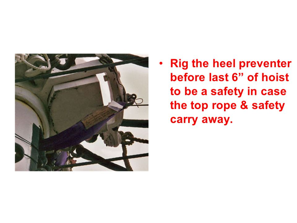 Rig the heel preventer before last 6 of hoist to be a safety in case the top rope & safety carry away.