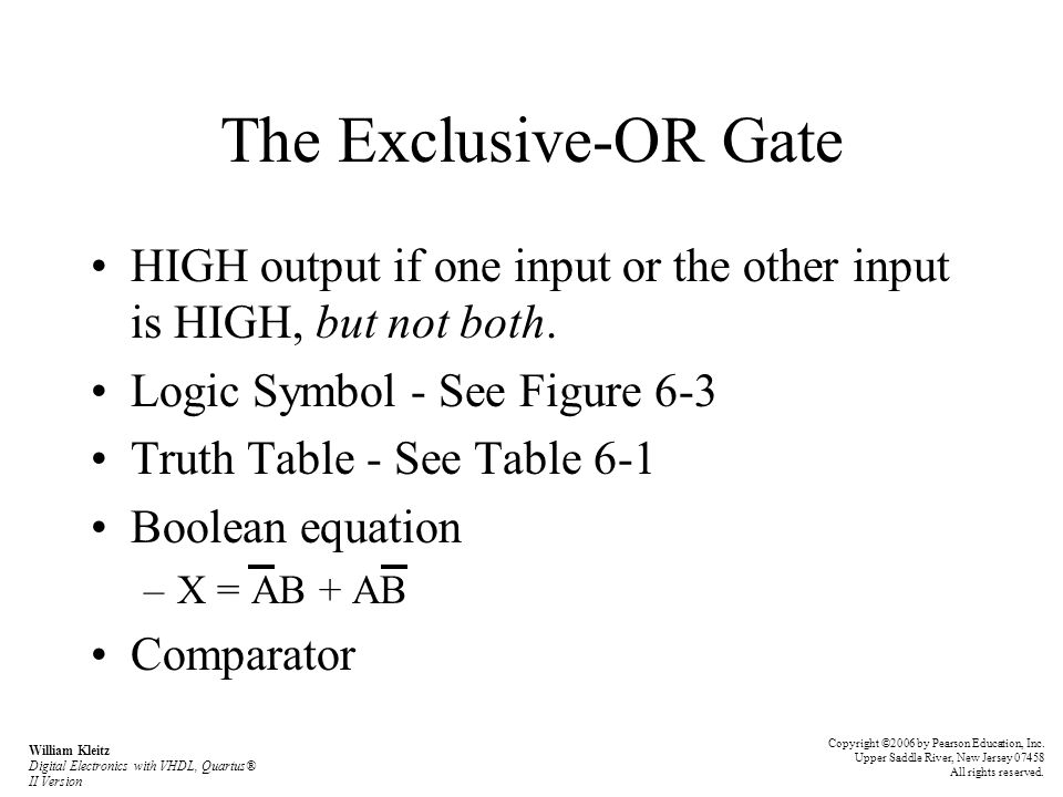 The Exclusive-OR Gate HIGH output if one input or the other input is HIGH, but not both. Logic Symbol - See Figure 6-3.