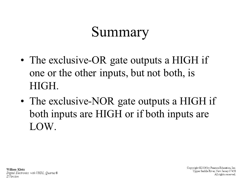 Summary The exclusive-OR gate outputs a HIGH if one or the other inputs, but not both, is HIGH.
