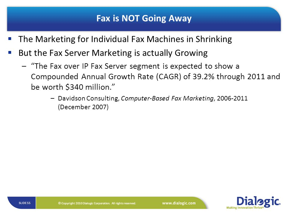 Fax is NOT Going Away The Marketing for Individual Fax Machines in Shrinking. But the Fax Server Marketing is actually Growing.