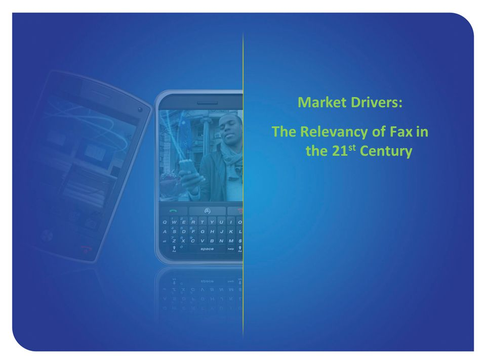 Market Drivers: The Relevancy of Fax in the 21st Century