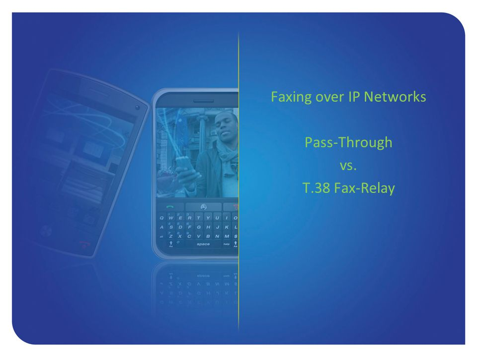 Faxing over IP Networks Pass-Through vs. T.38 Fax-Relay