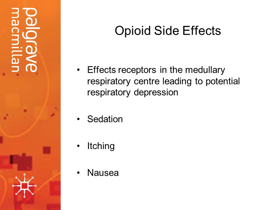 Opioid Side Effects Effects receptors in the medullary respiratory centre leading to potential respiratory depression.