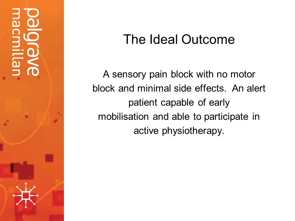 The Ideal Outcome A sensory pain block with no motor