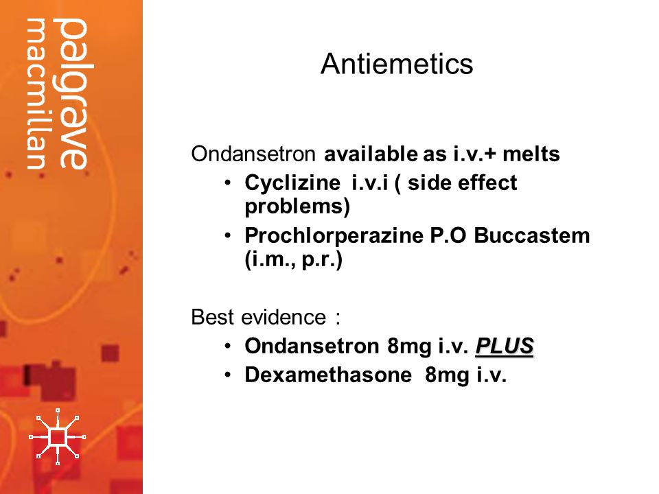 Antiemetics Ondansetron available as i.v.+ melts
