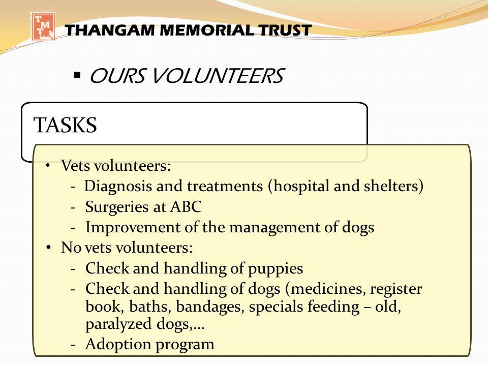OURS VOLUNTEERS TASKS THANGAM MEMORIAL TRUST Vets volunteers: