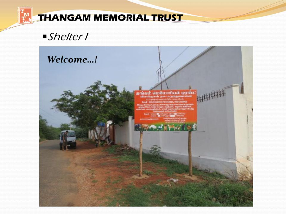 Shelter I THANGAM MEMORIAL TRUST Welcome…! Gate and office…