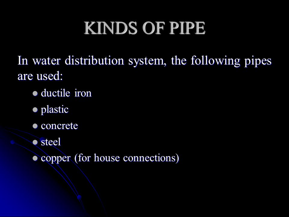 KINDS OF PIPE In water distribution system, the following pipes are used: ductile iron. plastic. concrete.