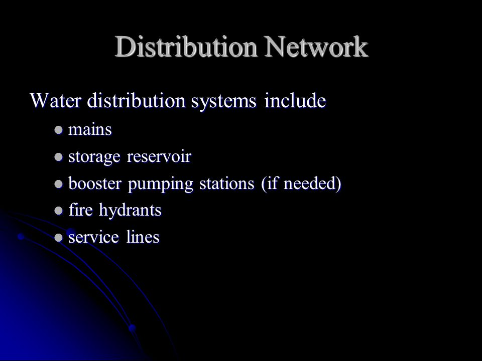 Distribution Network Water distribution systems include mains