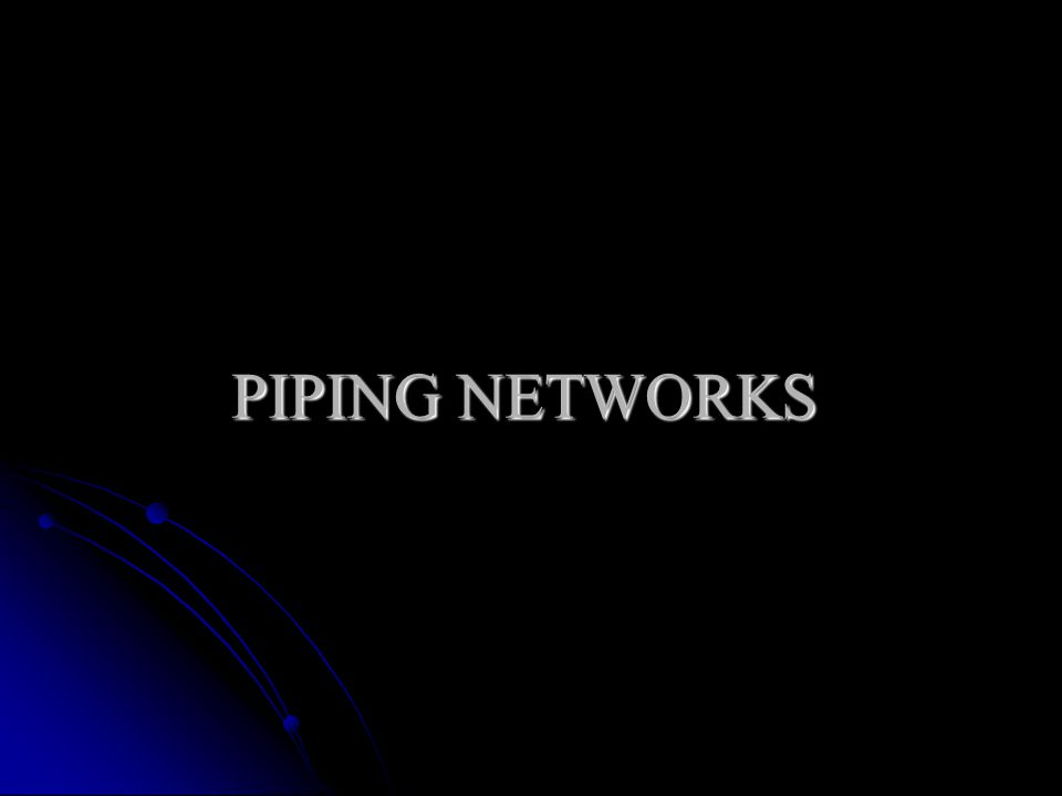 PIPING NETWORKS