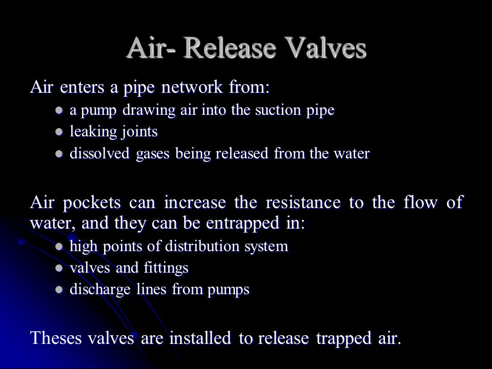 Air- Release Valves Air enters a pipe network from: