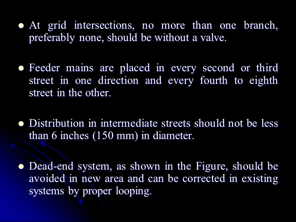At grid intersections, no more than one branch, preferably none, should be without a valve.