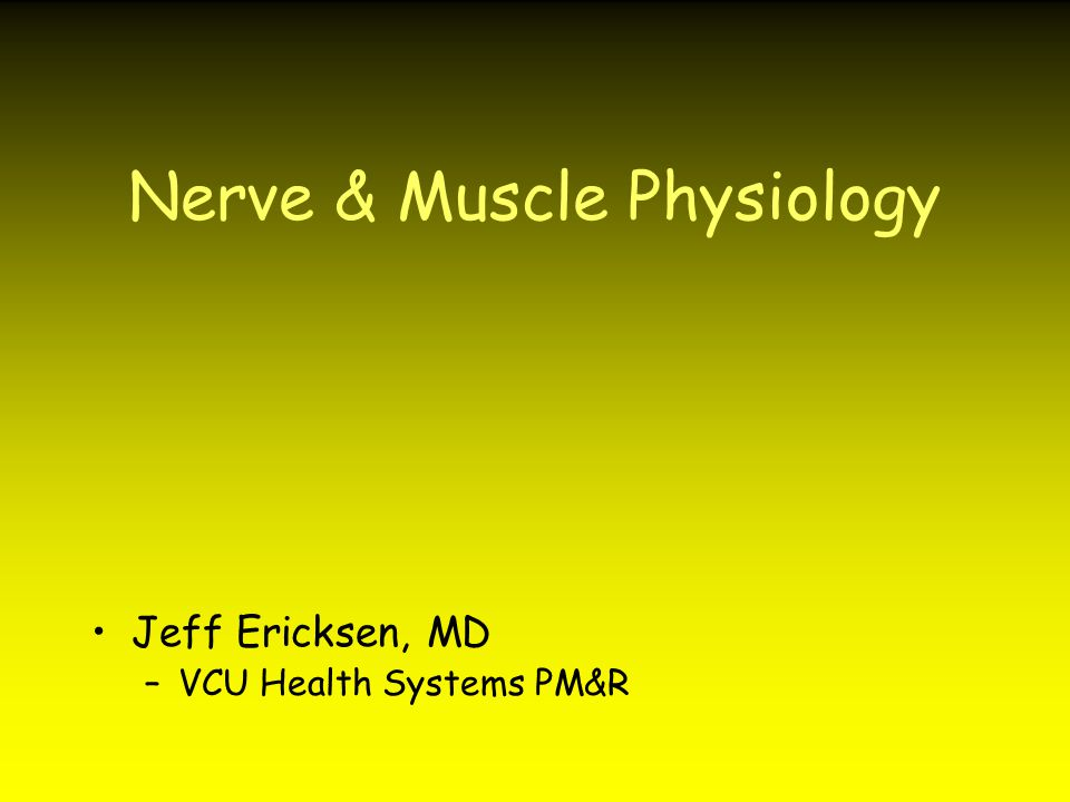 Nerve & Muscle Physiology