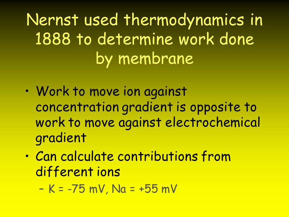Nernst used thermodynamics in 1888 to determine work done by membrane